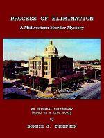 Process of Elimination :  A Midwestern Murder Mystery - BONNIE J. THOMPSON