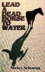 Lead A Dead Horse To Water - Mickey Scheuring