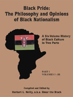 Black Pride : The Philosophy and Opinions of Black Nationalism:  A Six-Volume History of Black Culture in Two Parts - Herbert , L. Neilly
