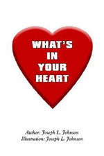 What's in Your Heart : The Writings of Joseph Johnson, 1751-76 - JOSEPH  L. JOHNSON