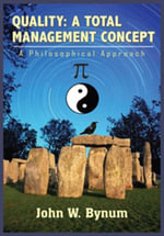 QUALITY : A TOTAL MANAGEMENT CONCEPT:  A Philosophical Approach - John W. Bynum