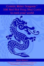 Cosmic Water DragonsT 108 Red Hot Feng Shui Cures to Rock Yo - Anna Harper