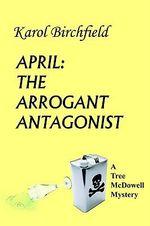 April :  The Arrogant Antagonist: A Tree McDowell Mystery - Karol Birchfield