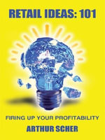 RETAIL IDEAS : 101:  FIRING UP YOUR PROFITABILITY - ARTHUR SCHER