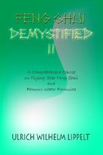 Feng Shui Demystified II :  A Comprehensive Course on Flying Star Feng Shui and Famous Water Formulae - Ulrich Wilhelm Lippelt