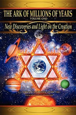 The Ark of Millions of Years :  New Discoveries and Light on the Creation - E. J. Clark