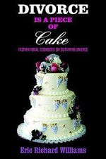 DIVORCE is a Piece of Cake :  Inspirational Cookbook on Surviving Divorce - Eric Richard Williams