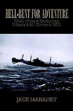 Hell-Bent for Adventure :  Coal Mines & Goldmines, U-Boats & Bill Clinton's Mail - Jack Mahaney