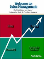 Welcome to Sales Management :  The First 90 Days and Beyond. an Operating Guide for New Sales Managers - Mark White