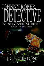Johnny Roper... Detective :  Mind Over Murder - J.C. Clifton