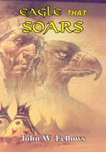 EAGLE THAT SOARS - John, W. Fellows