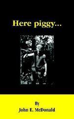 Here Piggy... - John E McDonald