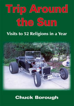 Trip Around the Sun : Visits to 52 Religions in a Year - Chuck Borough