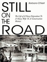STILL ON THE ROAD : The Life of A Navy Dependant To A Navy Wife To A Construction Worker. - Barbara O'Neill