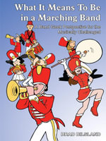 What It Means To Be in a Marching Band : A Band Geek Perspective for the Musically Challenged - BRAD BILSLAND