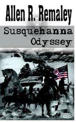 Susquehanna Odyssey - Allen R. Remaley