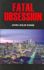 Fatal Obsession - JOHN LESLIE EVANS