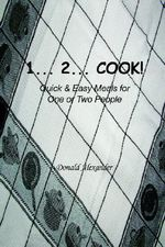 1...2...Cook : Over 350 Fabulous No-Fail Recipes a Fella Can't Be... - Donald Alexander