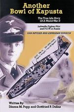Another Bowl of Kapusta : The True Life Story of a World War II Luftwaffe Fighter Pilot and P.O.W. in Russia - Dianna M. Popp