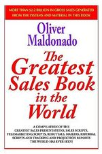 Greatest Salesbook in the World :  A Compilation of the Greatest Sales Presentations, Sales Scripts, Telemarketing Scripts, Rebuttals, Mailers, Refe - Oliver  P. Maldonado