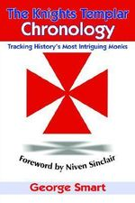 Knights Templar Chronology :  Tracking History's Most Intriguing Monks - George Smart