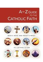 A to Z Guide of the Catholic Faith : Nelson's A to Z - Thomas Nelson Publishers