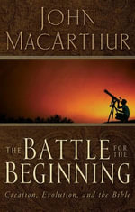 The Battle for the Beginning : The Bible on Creation and the Fall of Adam - John MacArthur