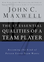 The 17 Essential Qualities of a Team Player : Becoming the Kind of Person Every Team Wants - Thomas Nelson Publishers