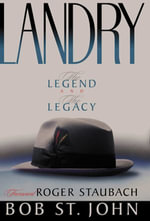 Landry : The Legend and the Legacy - Bob John