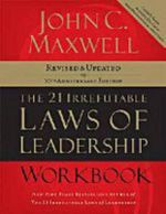 The 21 Irrefutable Laws of Leadership Workbook : Follow Them and People Will Follow You - John C. Maxwell