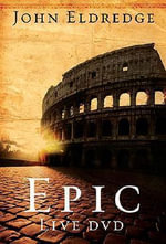 Epic Live DVD : The Story God Is Telling - John Eldredge