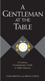 A Gentleman at the Table : A Concise, Contemporary Guide to Table Manners - John Bridges