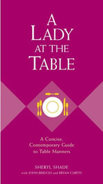 A Lady at the Table : A Concise, Contemporary Guide to Table Manners - Sheryl Shade