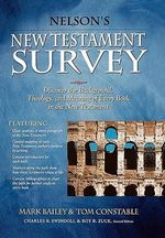 Nelson's New Testament Survey :  Discover the Background, Theology and Meaning of Every Book in the New Testament - Mark Bailey