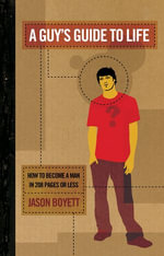 A Guy's Guide to Life : How to Become a Man in 208 Pages or Less - Jason Boyett