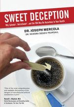 Sweet Deception : Why Splenda, Nutrasweet, and the FDA May Be Hazardous to Your Health - Joseph Mercola
