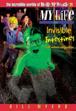 My Life as Invisible Intestines (with Intense Indigestion) : With Intense Indigestion - Bill Myers