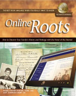 Online Roots : How to Discover Your Family's History and Heritage With the Power of the Internet - Pamela Boyer Porter