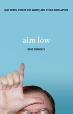 Aim Low : Quit Often, Expect the Worst, and Other Good Advice - Dave Dunseath