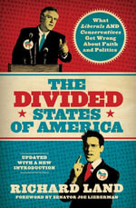 The Divided States of America : What Liberals and Conservatives Get Wrong about Faith and Politics - Richard Land