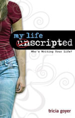 My Life Unscripted : Who's Writing Your Life? - Tricia Goyer