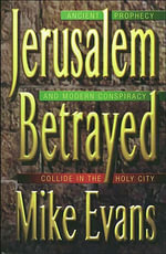 Jerusalem Betrayed : Ancient Prophecy and Modern Conspiracy Collide in the Holy City - Michael Evans