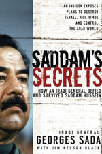 Saddam's Secrets : How an Iraqi General Defied And Survived Saddam Hussein - Georges Hormuz Sada