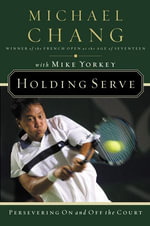 Holding Serve : Persevering on and Off the Court - Michael Chang