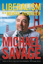 Liberalism Is a Mental Disorder : Savage Solutions - Michael Savage