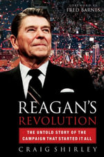 Reagan's Revolution : The Untold Story of the Campaign That Started It All - Craig Shirley