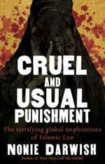 Cruel and Usual Punishment : The Terrifying Global Implications of Islamic Law - Nonie Darwish