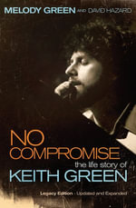 No Compromise : The Life Story of Keith Green - Melody Green