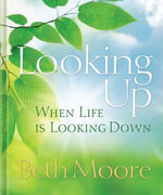 Looking Up When Life is Looking Down - Beth Moore