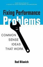Fixing Performance Problems : Common Sense Ideas That Work - Bud Bilanich
